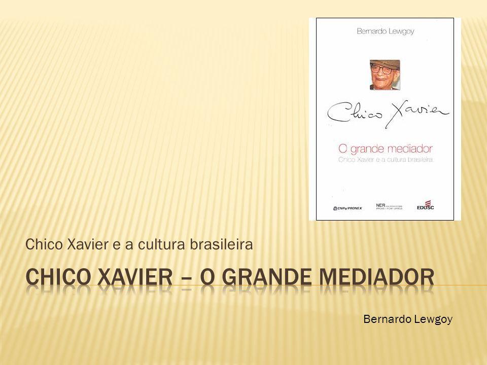 Chico Xavier e a cultura brasileira Bernardo Lewgoy