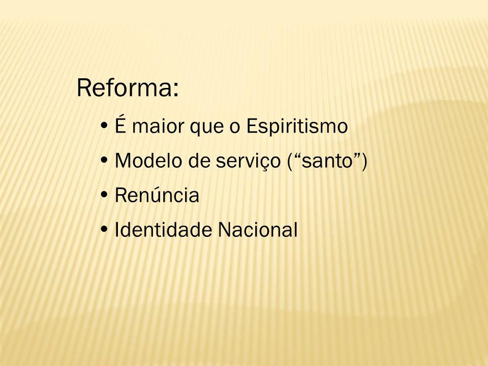 Reforma: É maior que o Espiritismo Modelo de serviço (santo) Renúncia Identidade Nacional