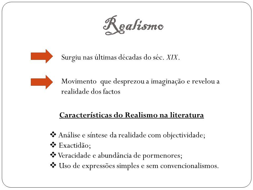 Realismo Características do Realismo na literatura Surgiu nas últimas décadas do séc.