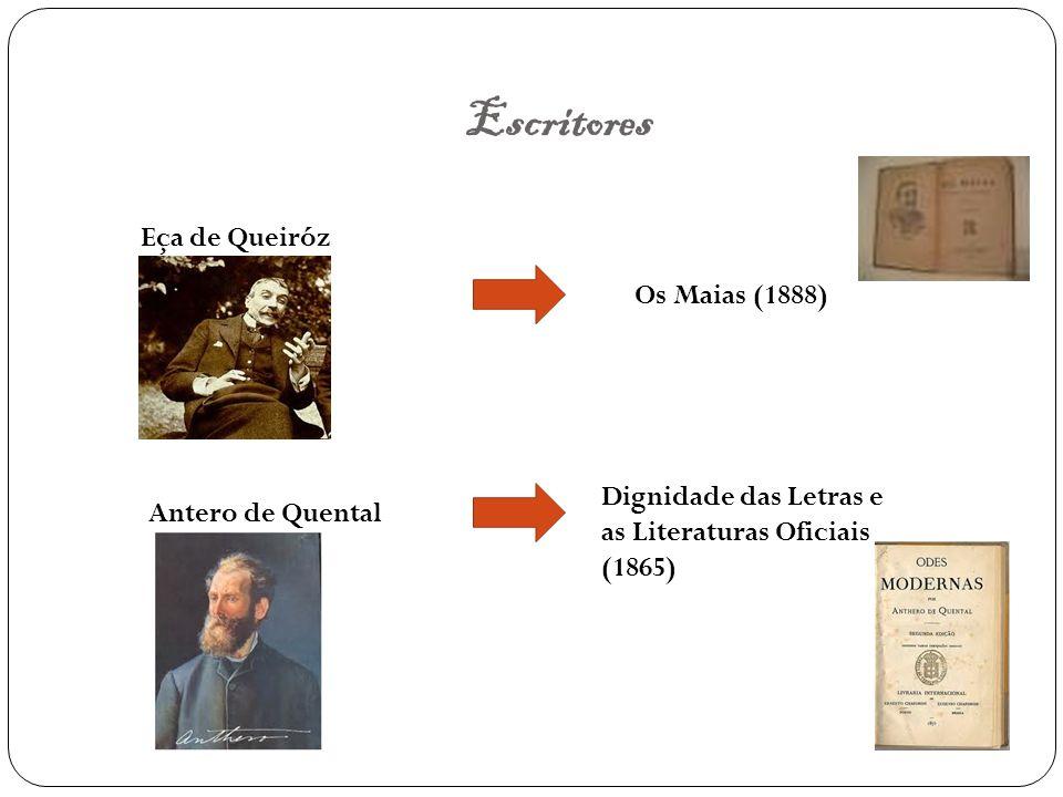 Escritores Eça de Queiróz Antero de Quental Os Maias (1888) Dignidade das Letras e as Literaturas Oficiais (1865)