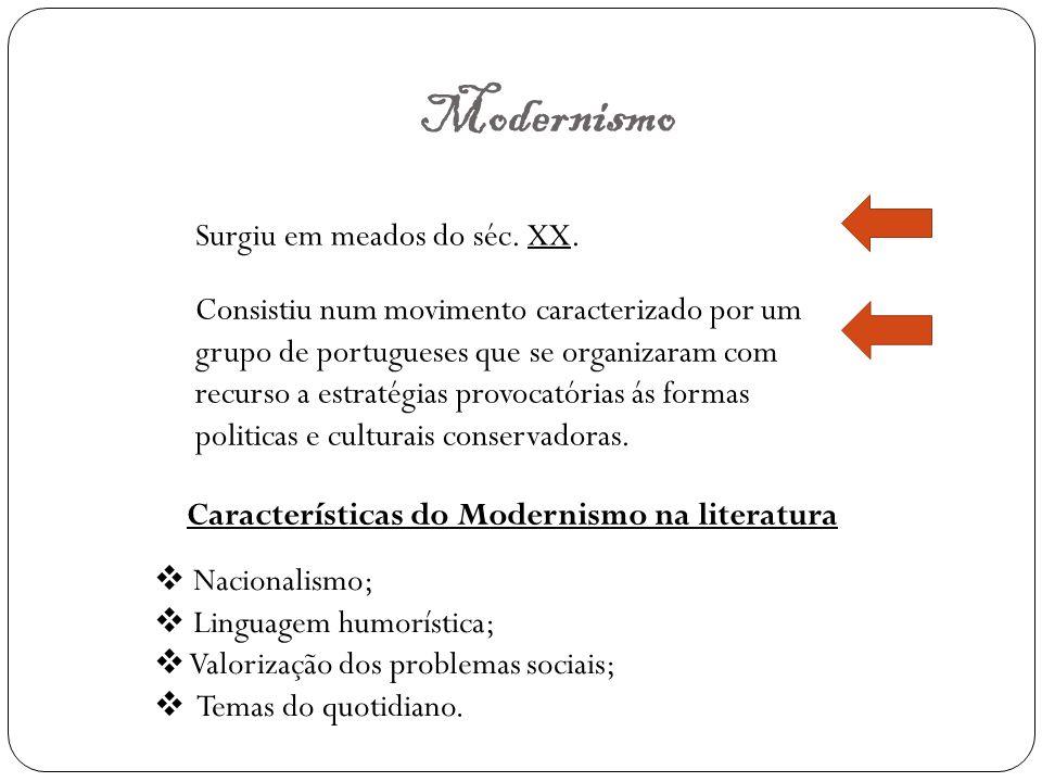 Modernismo Surgiu em meados do séc. XX. Consistiu num movimento caracterizado por um grupo de portugueses que se organizaram com recurso a estratégias