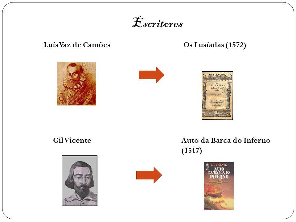 Luís Vaz de CamõesOs Lusíadas (1572) Gil VicenteAuto da Barca do Inferno (1517) Escritores