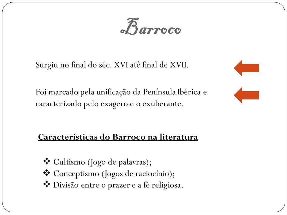 Barroco Surgiu no final do séc. XVI até final de XVII. Foi marcado pela unificação da Península Ibérica e caracterizado pelo exagero e o exuberante. C
