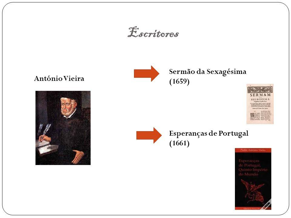 Escritores António Vieira Sermão da Sexagésima (1659) Esperanças de Portugal (1661)