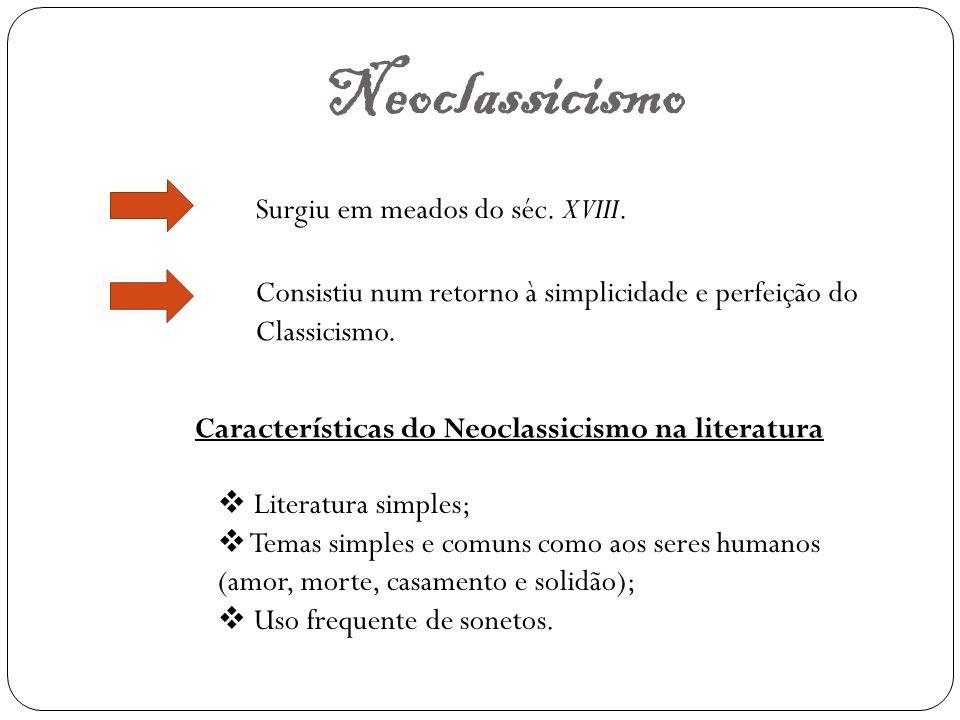 Neoclassicismo Surgiu em meados do séc. XVIII. Consistiu num retorno à simplicidade e perfeição do Classicismo. Características do Neoclassicismo na l