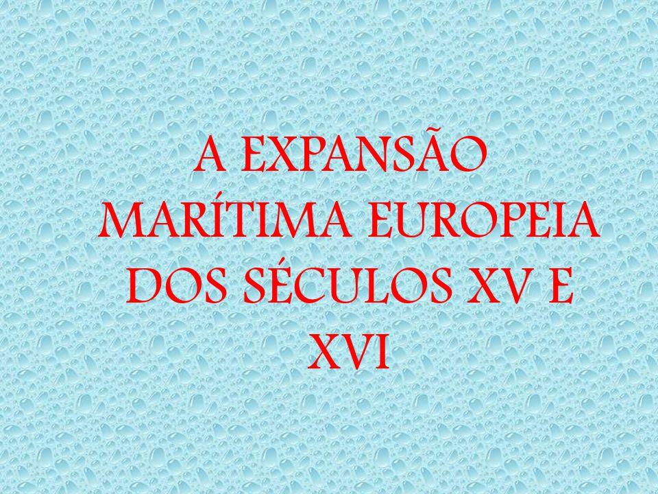 A EXPANSÃO MARÍTIMA EUROPEIA DOS SÉCULOS XV E XVI