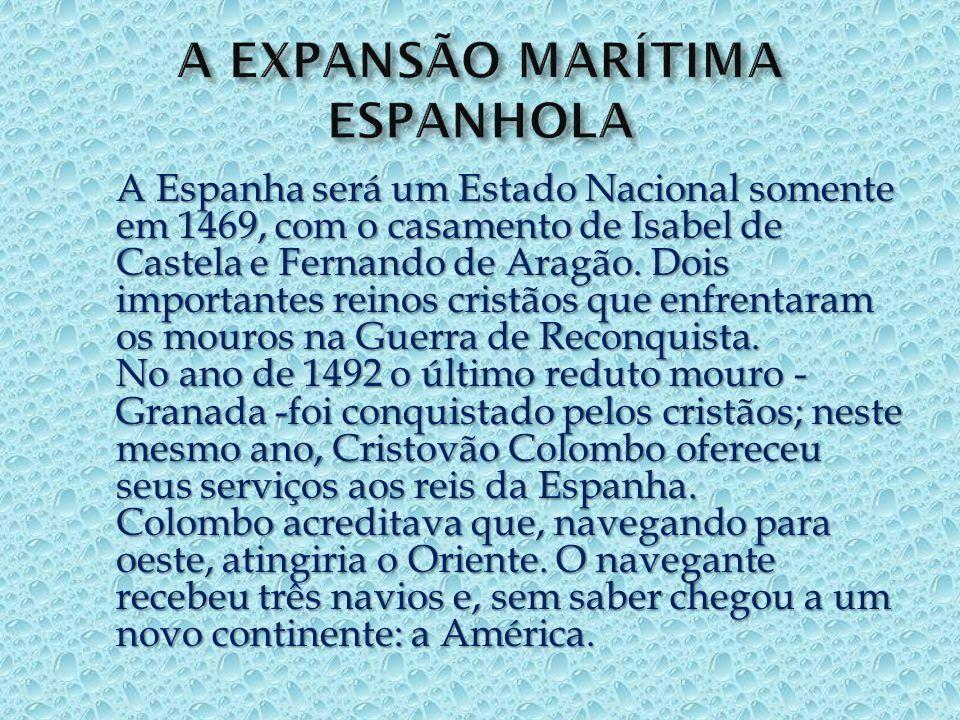 A Espanha será um Estado Nacional somente em 1469, com o casamento de Isabel de Castela e Fernando de Aragão.