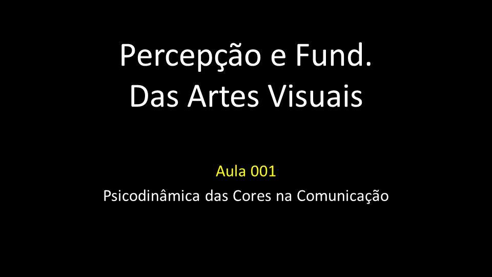Percepção e Fund. Das Artes Visuais Aula 001 Psicodinâmica das Cores na Comunicação