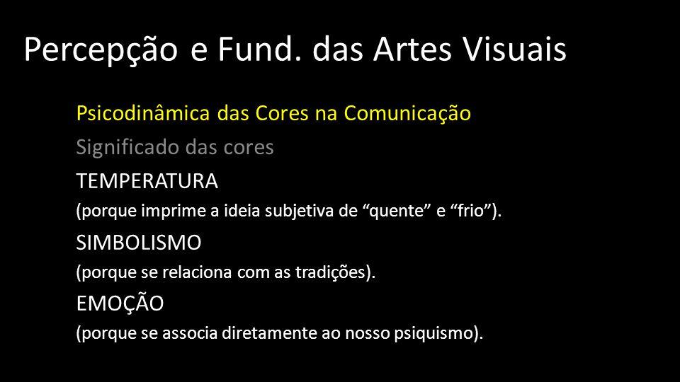 Percepção e Fund. das Artes Visuais Psicodinâmica das Cores na Comunicação Significado das cores TEMPERATURA (porque imprime a ideia subjetiva de quen