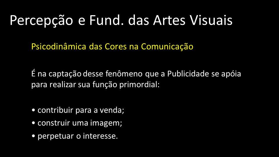 Percepção e Fund. das Artes Visuais Psicodinâmica das Cores na Comunicação É na captação desse fenômeno que a Publicidade se apóia para realizar sua f