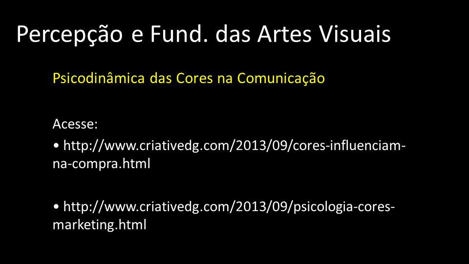 Percepção e Fund. das Artes Visuais Psicodinâmica das Cores na Comunicação Acesse: http://www.criativedg.com/2013/09/cores-influenciam- na-compra.html