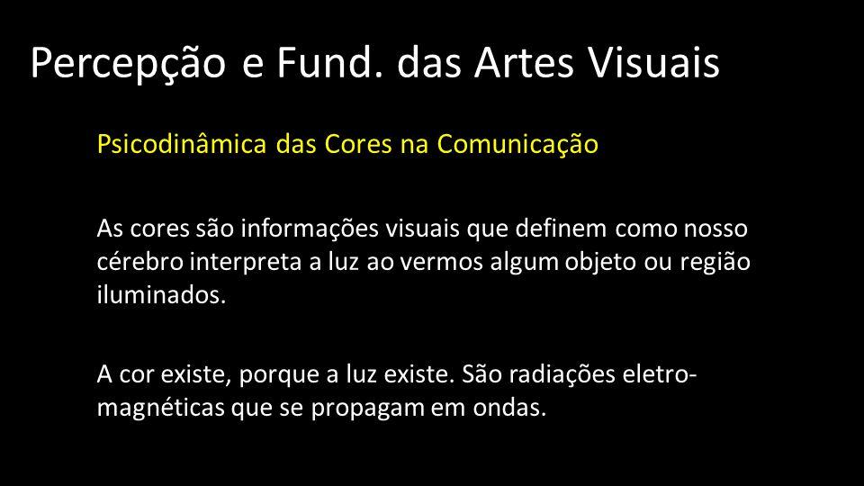 Percepção e Fund. das Artes Visuais Psicodinâmica das Cores na Comunicação As cores são informações visuais que definem como nosso cérebro interpreta