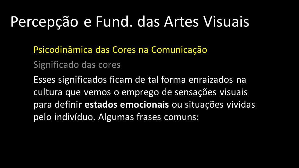 Percepção e Fund. das Artes Visuais Psicodinâmica das Cores na Comunicação Significado das cores Esses significados ficam de tal forma enraizados na c