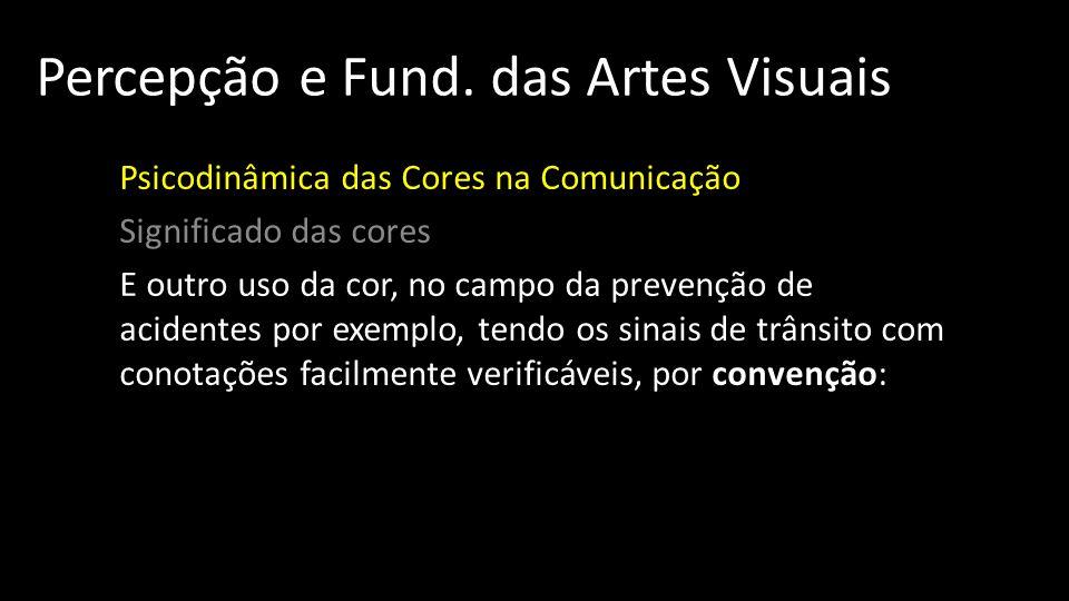 Percepção e Fund. das Artes Visuais Psicodinâmica das Cores na Comunicação Significado das cores E outro uso da cor, no campo da prevenção de acidente
