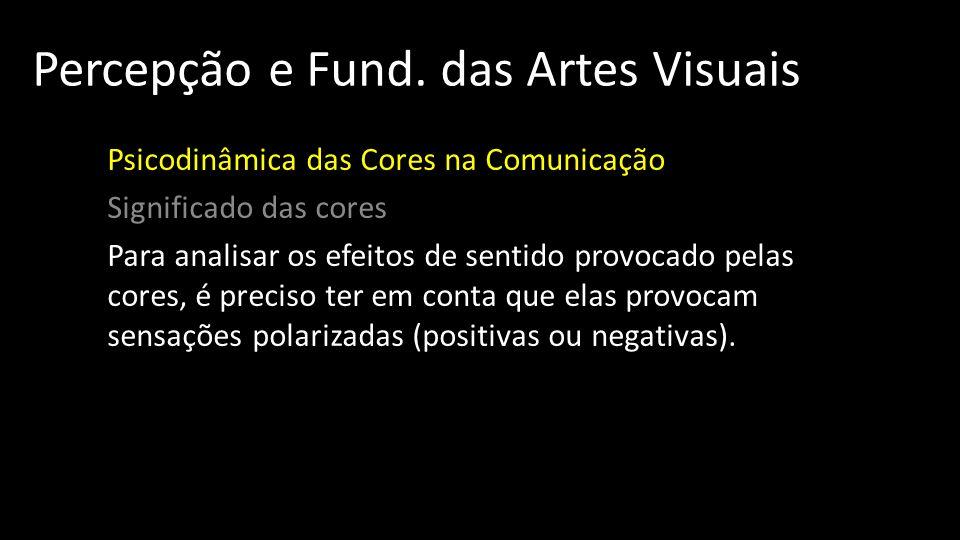 Percepção e Fund. das Artes Visuais Psicodinâmica das Cores na Comunicação Significado das cores Para analisar os efeitos de sentido provocado pelas c