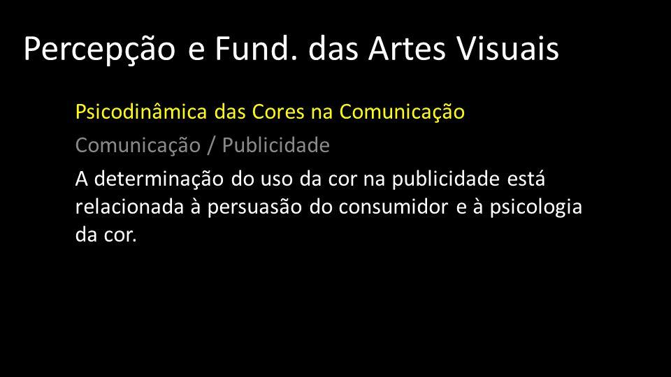 Percepção e Fund. das Artes Visuais Psicodinâmica das Cores na Comunicação Comunicação / Publicidade A determinação do uso da cor na publicidade está