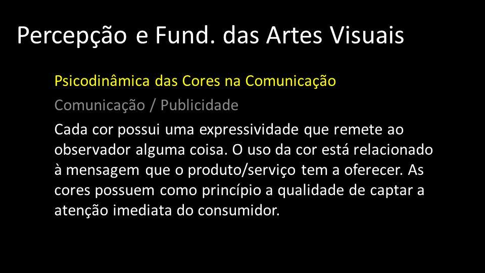 Percepção e Fund. das Artes Visuais Psicodinâmica das Cores na Comunicação Comunicação / Publicidade Cada cor possui uma expressividade que remete ao