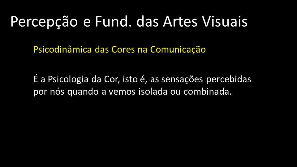 Percepção e Fund. das Artes Visuais Psicodinâmica das Cores na Comunicação É a Psicologia da Cor, isto é, as sensações percebidas por nós quando a vem