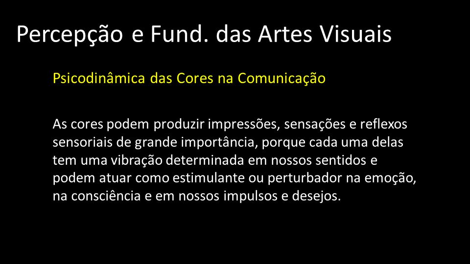 Percepção e Fund. das Artes Visuais Psicodinâmica das Cores na Comunicação As cores podem produzir impressões, sensações e reflexos sensoriais de gran