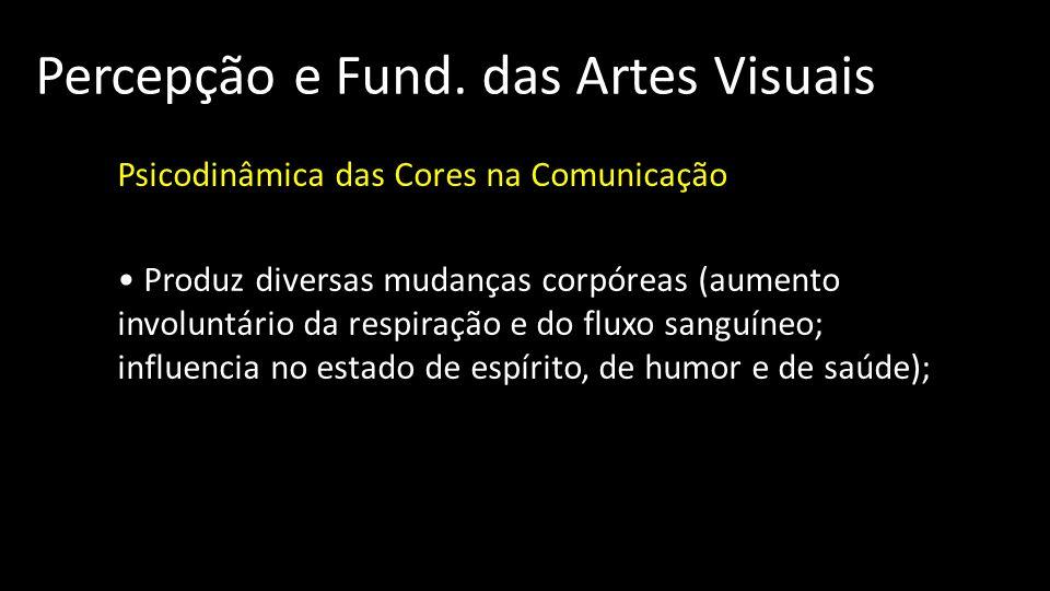 Percepção e Fund. das Artes Visuais Psicodinâmica das Cores na Comunicação Produz diversas mudanças corpóreas (aumento involuntário da respiração e do