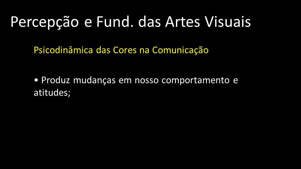 Percepção e Fund. das Artes Visuais Psicodinâmica das Cores na Comunicação Produz mudanças em nosso comportamento e atitudes;