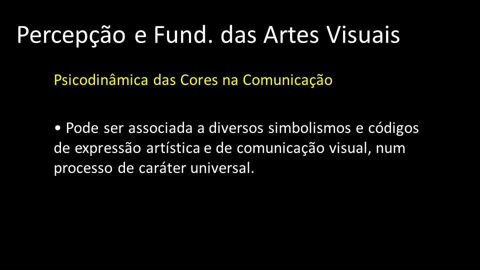 Percepção e Fund. das Artes Visuais Psicodinâmica das Cores na Comunicação Pode ser associada a diversos simbolismos e códigos de expressão artística