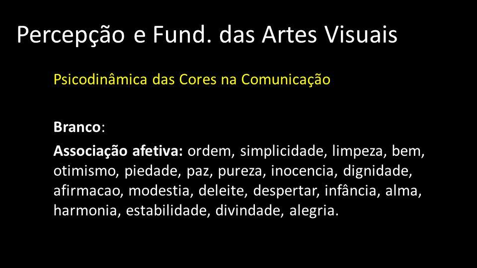 Percepção e Fund. das Artes Visuais Psicodinâmica das Cores na Comunicação Branco: Associação afetiva: ordem, simplicidade, limpeza, bem, otimismo, pi