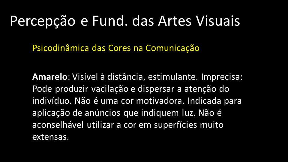 Percepção e Fund. das Artes Visuais Psicodinâmica das Cores na Comunicação Amarelo: Visível à distância, estimulante. Imprecisa: Pode produzir vacilaç