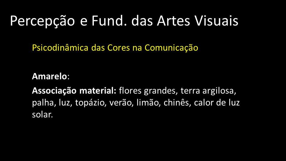 Percepção e Fund. das Artes Visuais Psicodinâmica das Cores na Comunicação Amarelo: Associação material: flores grandes, terra argilosa, palha, luz, t