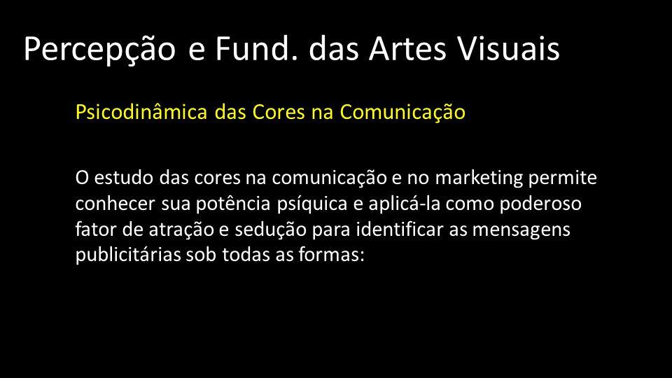 Percepção e Fund. das Artes Visuais Psicodinâmica das Cores na Comunicação O estudo das cores na comunicação e no marketing permite conhecer sua potên
