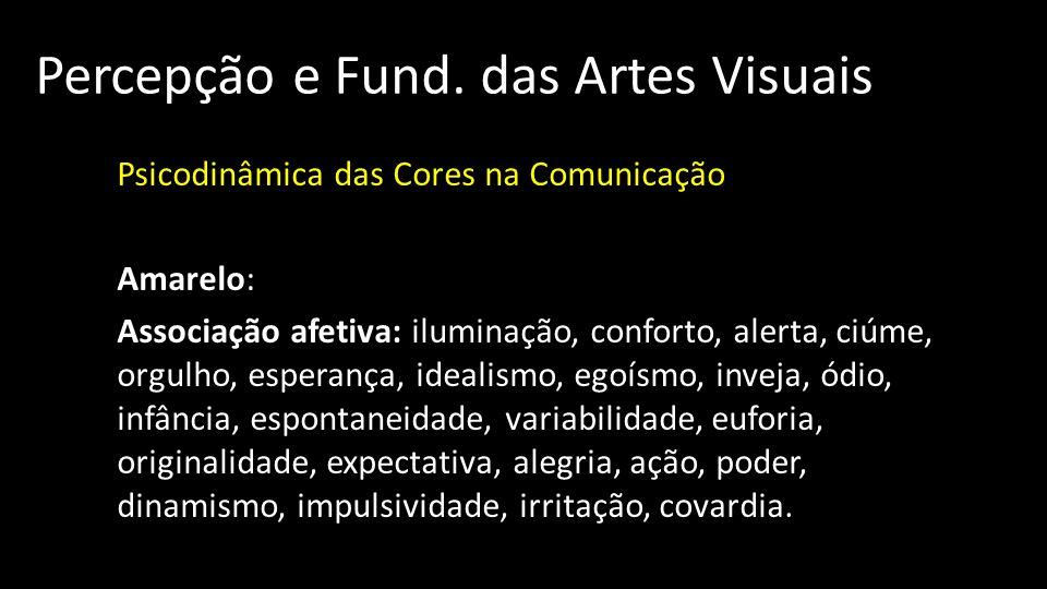Percepção e Fund. das Artes Visuais Psicodinâmica das Cores na Comunicação Amarelo: Associação afetiva: iluminação, conforto, alerta, ciúme, orgulho,