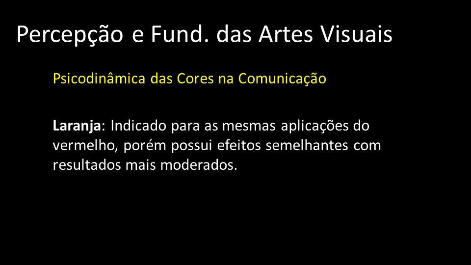 Percepção e Fund. das Artes Visuais Psicodinâmica das Cores na Comunicação Laranja: Indicado para as mesmas aplicações do vermelho, porém possui efeit