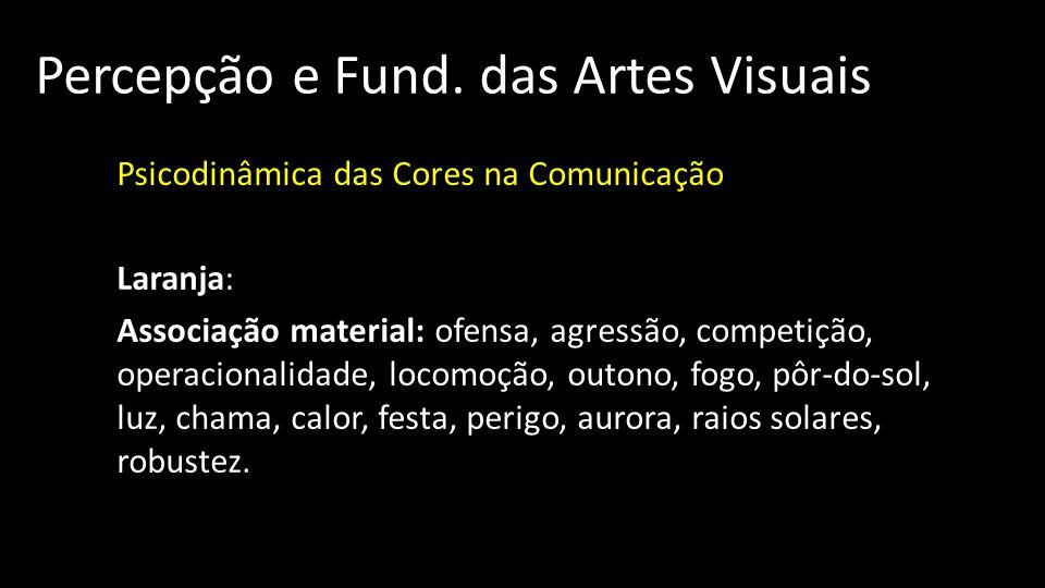 Percepção e Fund. das Artes Visuais Psicodinâmica das Cores na Comunicação Laranja: Associação material: ofensa, agressão, competição, operacionalidad