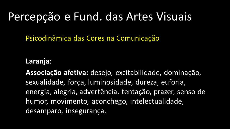 Percepção e Fund. das Artes Visuais Psicodinâmica das Cores na Comunicação Laranja: Associação afetiva: desejo, excitabilidade, dominação, sexualidade
