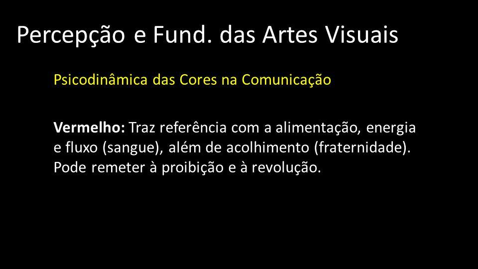 Percepção e Fund. das Artes Visuais Psicodinâmica das Cores na Comunicação Vermelho: Traz referência com a alimentação, energia e fluxo (sangue), além