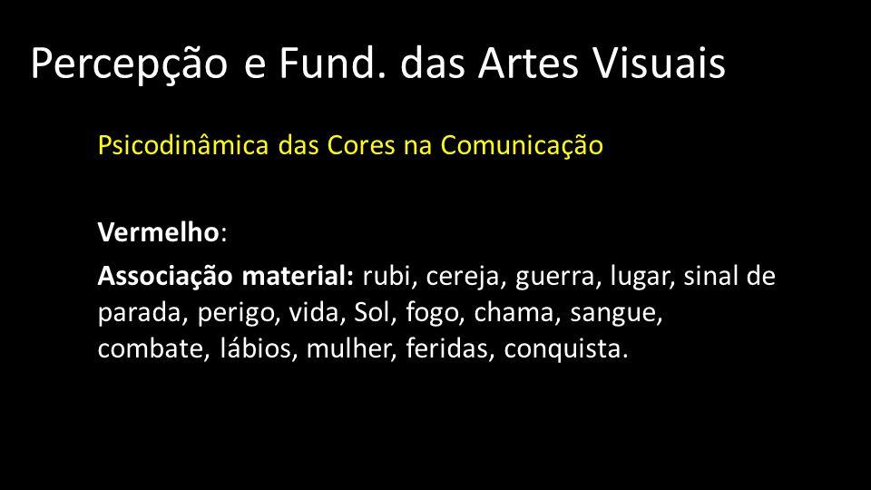 Percepção e Fund. das Artes Visuais Psicodinâmica das Cores na Comunicação Vermelho: Associação material: rubi, cereja, guerra, lugar, sinal de parada