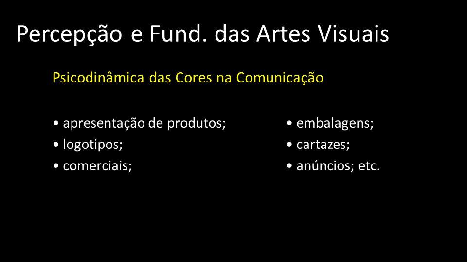 Percepção e Fund. das Artes Visuais Psicodinâmica das Cores na Comunicação apresentação de produtos; embalagens; logotipos; cartazes; comerciais; anún