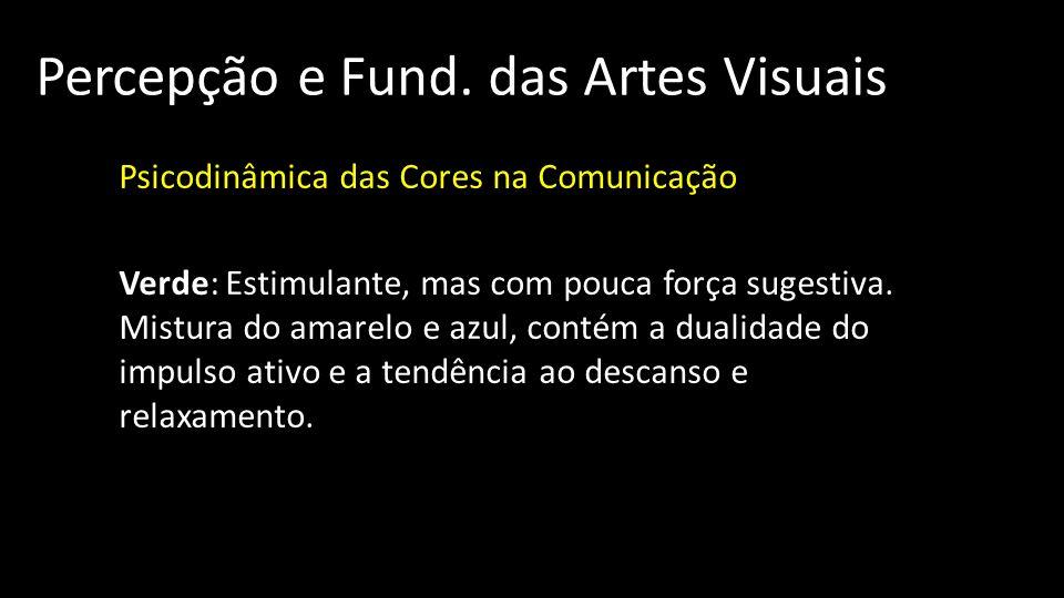 Percepção e Fund. das Artes Visuais Psicodinâmica das Cores na Comunicação Verde: Estimulante, mas com pouca força sugestiva. Mistura do amarelo e azu