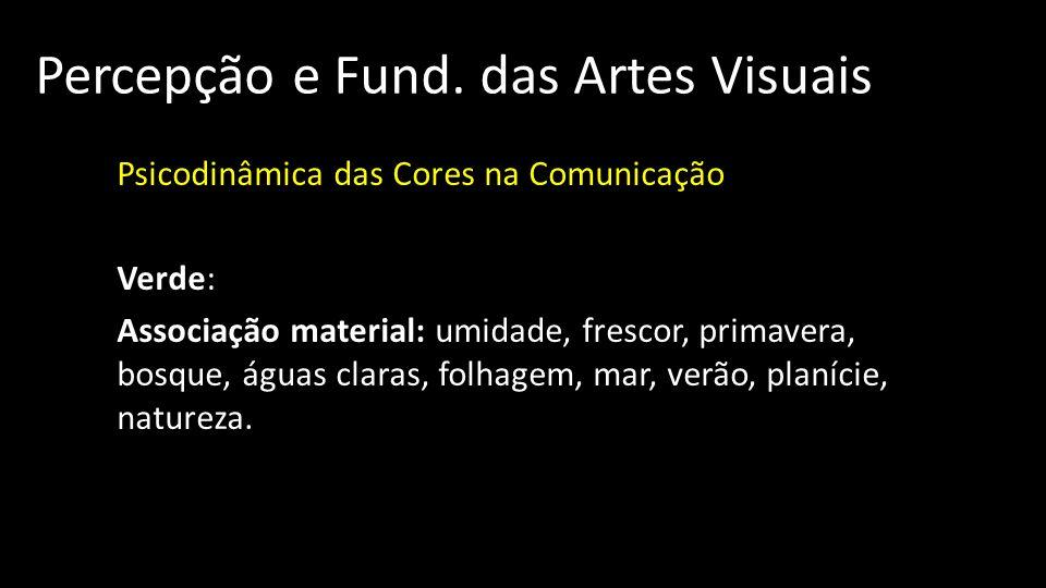 Percepção e Fund. das Artes Visuais Psicodinâmica das Cores na Comunicação Verde: Associação material: umidade, frescor, primavera, bosque, águas clar
