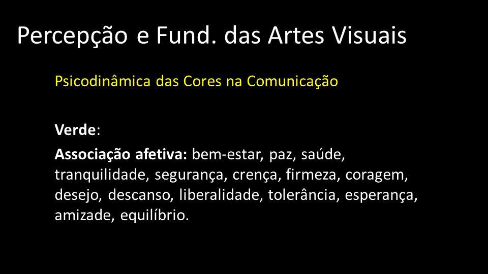 Percepção e Fund. das Artes Visuais Psicodinâmica das Cores na Comunicação Verde: Associação afetiva: bem-estar, paz, saúde, tranquilidade, segurança,