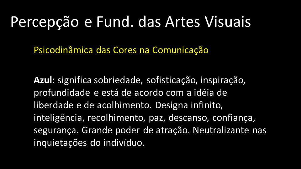 Percepção e Fund. das Artes Visuais Psicodinâmica das Cores na Comunicação Azul: significa sobriedade, sofisticação, inspiração, profundidade e está d