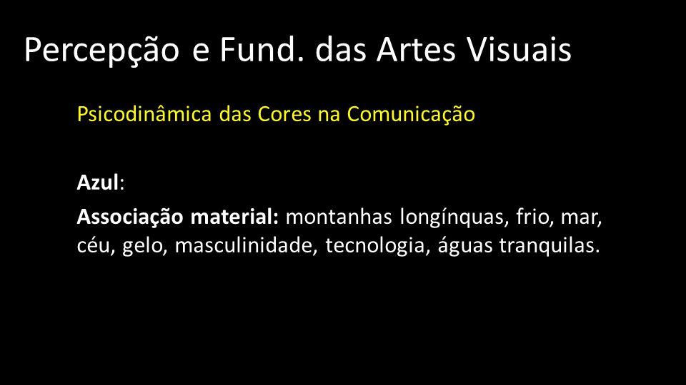 Percepção e Fund. das Artes Visuais Psicodinâmica das Cores na Comunicação Azul: Associação material: montanhas longínquas, frio, mar, céu, gelo, masc