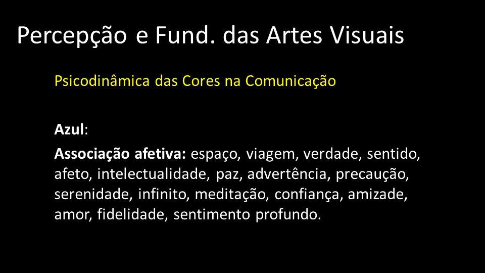 Percepção e Fund. das Artes Visuais Psicodinâmica das Cores na Comunicação Azul: Associação afetiva: espaço, viagem, verdade, sentido, afeto, intelect