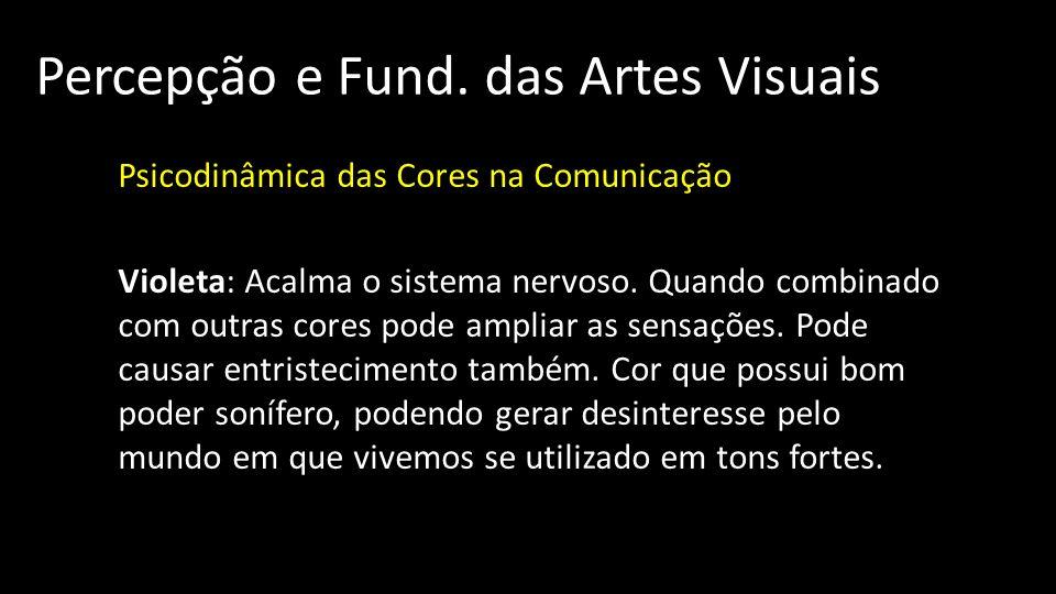 Percepção e Fund. das Artes Visuais Psicodinâmica das Cores na Comunicação Violeta: Acalma o sistema nervoso. Quando combinado com outras cores pode a