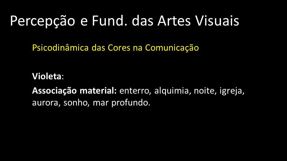 Percepção e Fund. das Artes Visuais Psicodinâmica das Cores na Comunicação Violeta: Associação material: enterro, alquimia, noite, igreja, aurora, son