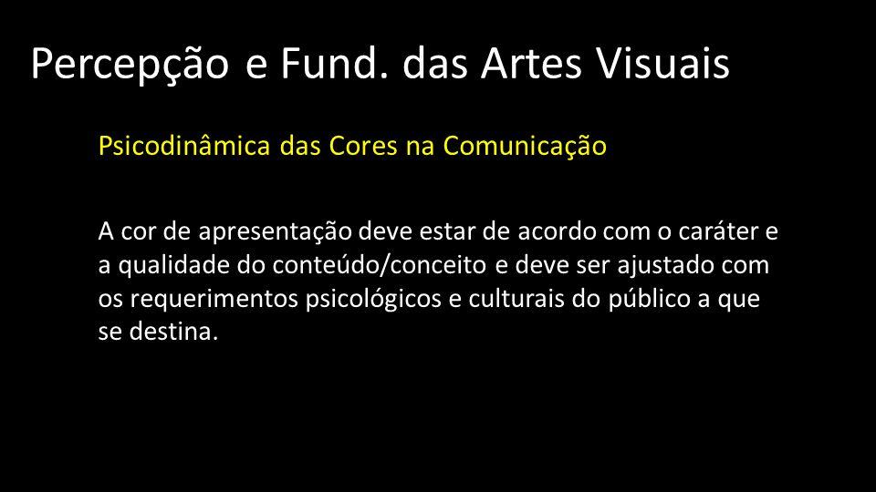 Percepção e Fund. das Artes Visuais Psicodinâmica das Cores na Comunicação A cor de apresentação deve estar de acordo com o caráter e a qualidade do c