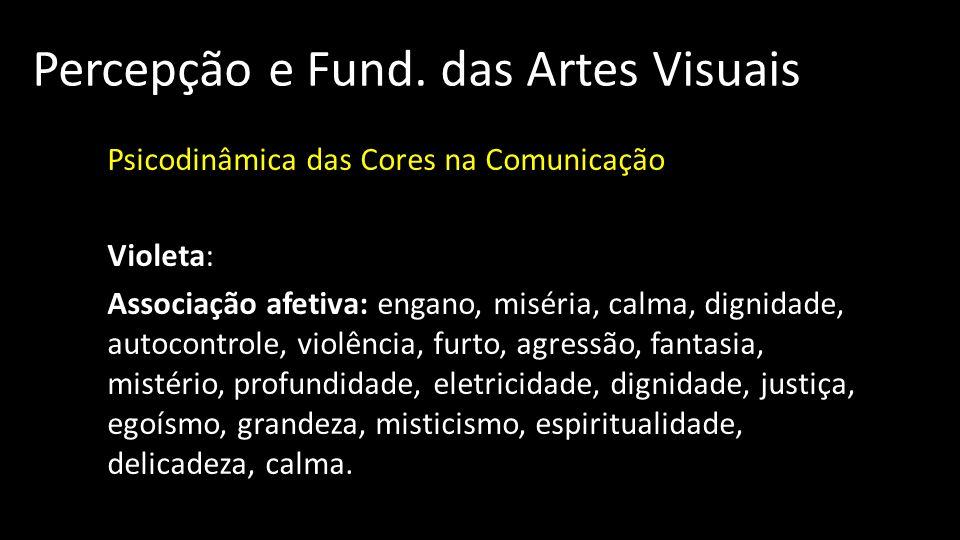 Percepção e Fund. das Artes Visuais Psicodinâmica das Cores na Comunicação Violeta: Associação afetiva: engano, miséria, calma, dignidade, autocontrol