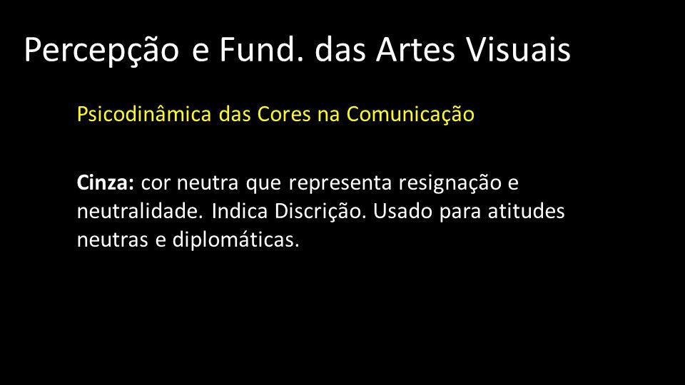 Percepção e Fund. das Artes Visuais Psicodinâmica das Cores na Comunicação Cinza: cor neutra que representa resignação e neutralidade. Indica Discriçã