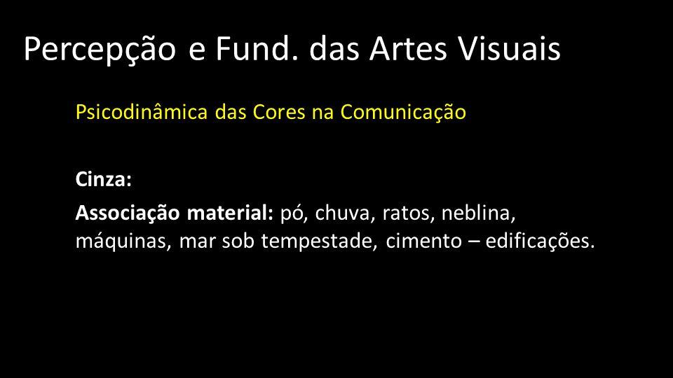 Percepção e Fund. das Artes Visuais Psicodinâmica das Cores na Comunicação Cinza: Associação material: pó, chuva, ratos, neblina, máquinas, mar sob te