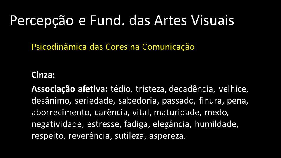 Percepção e Fund. das Artes Visuais Psicodinâmica das Cores na Comunicação Cinza: Associação afetiva: tédio, tristeza, decadência, velhice, desânimo,